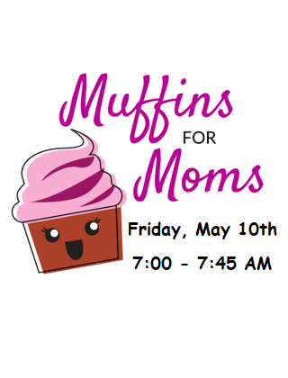 Muffins for Moms - May 10th